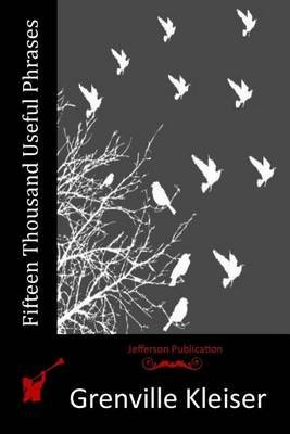 Fifteen Thousand Useful Phrases (Paperback): Grenville Kleiser