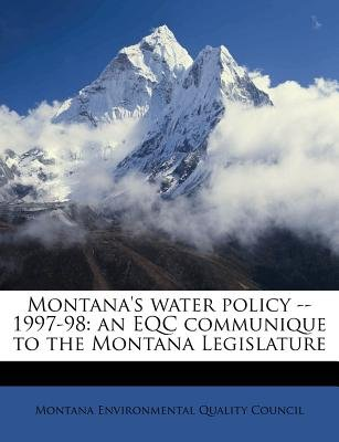 Montana's Water Policy -- 1997-98 - An Eqc Communique to the Montana Legislature (Paperback): Montana Environmental...