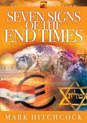 Seven Signs of the End Times (Paperback): Mark Hitchcock