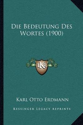 Die Bedeutung Des Wortes (1900) (German, Paperback): Karl Otto Erdmann