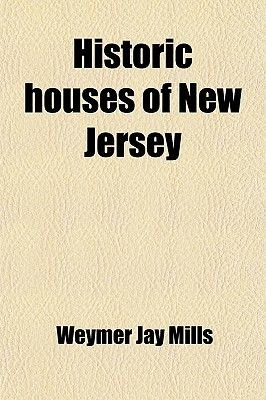 Historic Houses of New Jersey (Paperback): Weymer Jay Mills