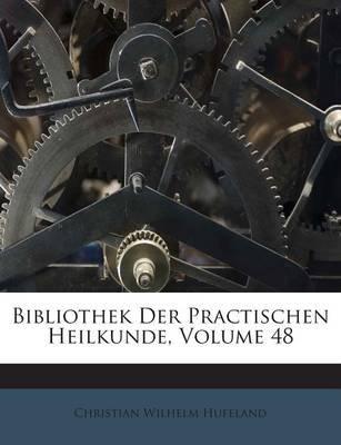 Bibliothek Der Practischen Heilkunde, Volume 48 (German, Paperback): Christian Wilhelm Hufeland