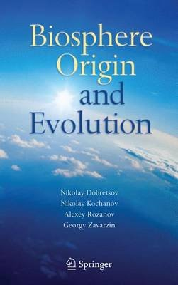 Biosphere Origin and Evolution (Paperback, Softcover reprint of hardcover 1st ed. 2008): Nikolay Dobretsov, Nikolay Kolchanov,...