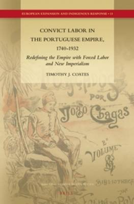 Convict Labor in the Portuguese Empire, 1740-1932 - Redefining the Empire with Forced Labor and New Imperialism (Hardcover):...