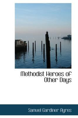 Methodist Heroes of Other Days (Paperback): Samuel Gardiner Ayres
