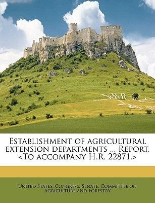Establishment of Agricultural Extension Departments ... Report. (Paperback): States Congress Senate Committ United States...