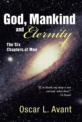 God, Mankind and Eternity - The Six Chapters of Man (Hardcover): Oscar L. Avant