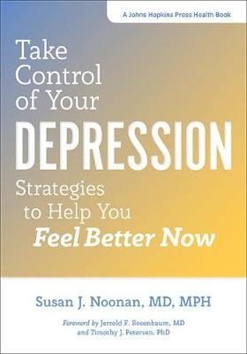 Take Control of Your Depression - Strategies to Help You Feel Better Now (Paperback): Susan J Noonan