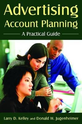 Advertising Account Planning - A Practical Guide (Hardcover): Larry D. Kelley, Donald W. Jugenheimer
