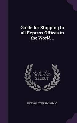 Guide for Shipping to All Express Offices in the World .. (Hardcover): National Express Company