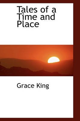 Tales of a Time and Place (Hardcover): Grace King