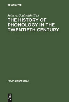 The History of Phonology in the Twentieth Century (Hardcover): John A. Goldsmith