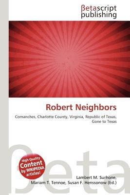 Robert Neighbors (Paperback): Lambert M. Surhone, Mariam T. Tennoe, Susan F. Henssonow