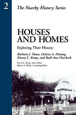 Houses and Homes - Exploring Their History (Paperback): Barbara J. Howe, Emory Kemp, Dolores Fleming, Ruth Ann Overbeck
