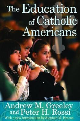 The Education of Catholic Americans (Paperback): Andrew M Greeley