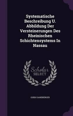 Systematische Beschreibung U. Abbildung Der Versteinerungen Des Rheinischen Schichtensystems in Nassau (Hardcover): Guido...