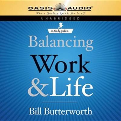 On the Fly Guide to Balancing Work and Life (Downloadable audio file): Bill Butterworth