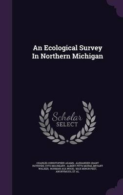 An Ecological Survey in Northern Michigan (Hardcover): Charles Christopher Adams, Otto McCreary
