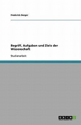 Begriff, Aufgaben Und Ziele Der Wissenschaft (German, Paperback): Frederick Berger