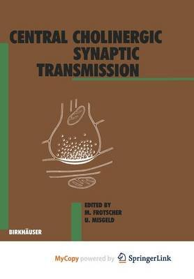 Central Cholinergic Synaptic Transmission (Paperback): Frotscher, Misgeld
