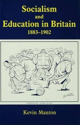 Socialism and Education in Britain 1883-1902 (Paperback): Kevin Manton