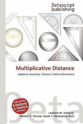 Multiplicative Distance (Paperback): Lambert M. Surhone, Miriam T. Timpledon, Susan F. Marseken