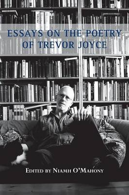 Essays on the Poetry of Trevor Joyce (Paperback): Niamh O'Mahony