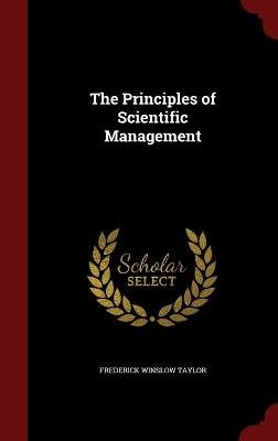 The Principles of Scientific Management (Hardcover): Frederick Winslow Taylor