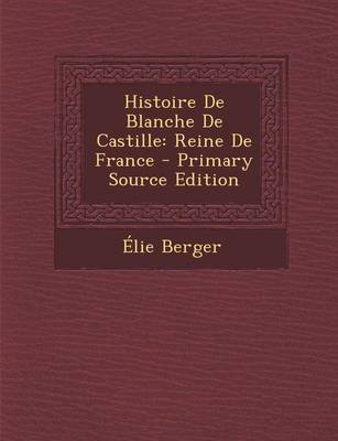 Histoire de Blanche de Castille - Reine de France (French, Paperback): Elie Berger