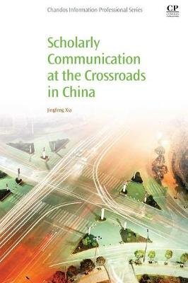 Scholarly Communication at the Crossroads in China (Paperback): Jingfeng Xia