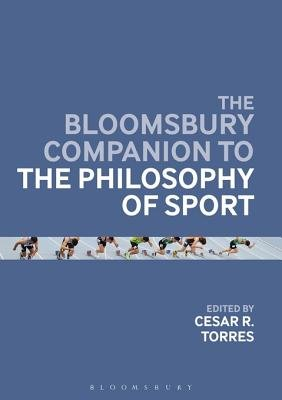 The Bloomsbury Companion to the Philosophy of Sport (Electronic book text, Annotated edition): Cesar R. Torres