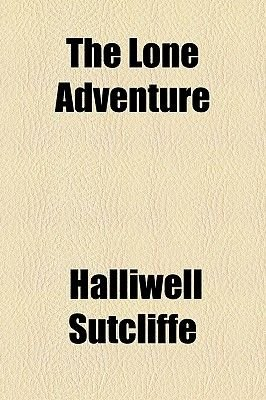 The Lone Adventure (Paperback): Halliwell Sutcliffe