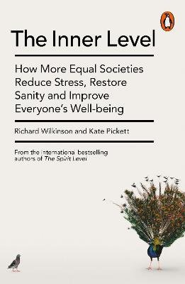 The Inner Level - How More Equal Societies Reduce Stress, Restore Sanity and Improve Everyone's Well-being (Paperback):...