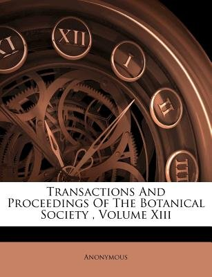 Transactions and Proceedings of the Botanical Society, Volume XIII (Paperback): Anonymous