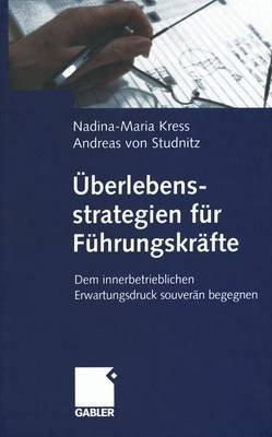 Uberlebensstrategien Fur Fuhrungskrafte - Dem Innerbetrieblichen Erwartungsdruck Souveran Begegnen (German, Hardcover):...