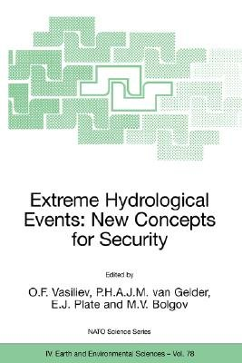 Extreme Hydrological Events - New Concepts for Security (Hardcover, 2007): O.F. Vasiliev, P. H. A. J. M. Van Gelder, E.J....