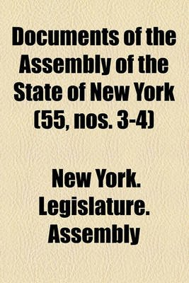 Documents of the Assembly of the State of New York (Volume 55, Nos. 3-4) (Paperback): New York (State) Legislature Assembly