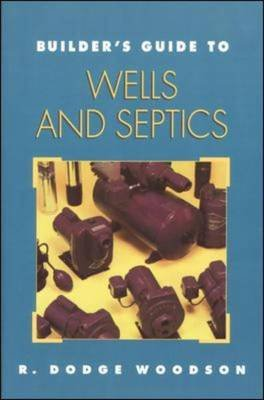 Builder's Guide to Wells and Septic Systems (Paperback, New edition): Roger D. Woodson