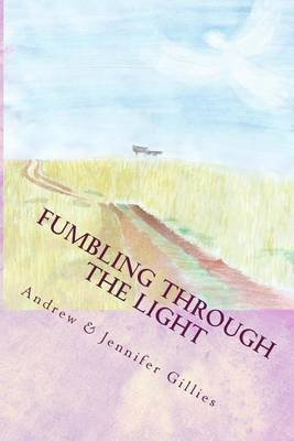 Fumbling Through the Light - A Family's Journey to Joy (Paperback): Jennifer Gillies, Andrew Gillies