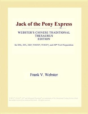 Jack of the Pony Express (Webster's Chinese Traditional Thesaurus Edition) (Electronic book text): Inc. Icon Group...