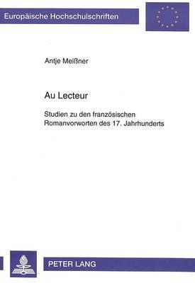 Au Lecteur - Studien Zu Den Franzoesischen Romanvorworten Des 17. Jahrhunderts (German, Paperback): Antje Meissner
