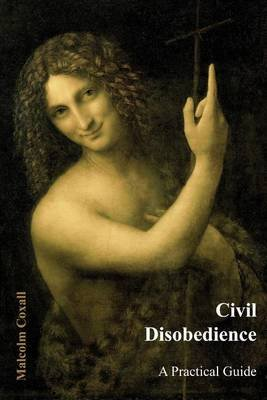 Civil Disobedience - A Practical Guide (Paperback): MR Malcolm Coxall