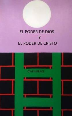 El Poder de Dios y El Poder de Cristo (Spanish, Paperback): Owen Reace Reace