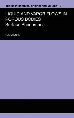 Liquid and Vapour Flows in Porous Bodies - Surface Phenomena (Hardcover): N.V. Churaev