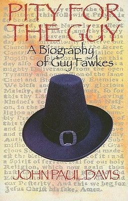 Pity for the Guy - A Biography of Guy Fawkes (Paperback): John Paul Davis