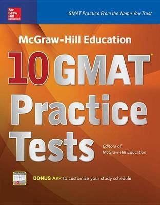 McGraw-Hill Education 10 GMAT Practice Tests (Electronic book text): Editors Of Mcgraw-Hill Education