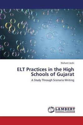 ELT Practices in the High Schools of Gujarat (Paperback): Joshi Nishant
