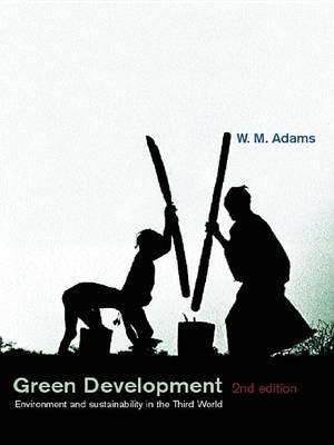 Green Development - Environment and Sustainability in the Third World (Electronic book text, 2nd New edition): W. M. Adams