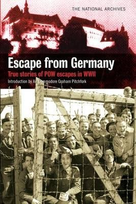 Escape from Germany - True Stories of PoW Escapes in WWII (Paperback): National Archives