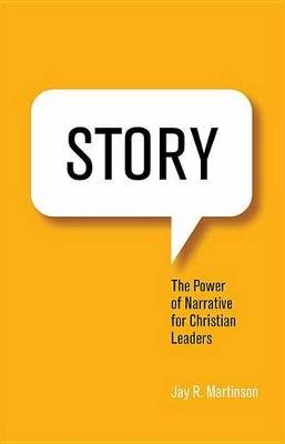 Story - The Power of Narrative for Christian Leaders (Paperback): Jay Martinson